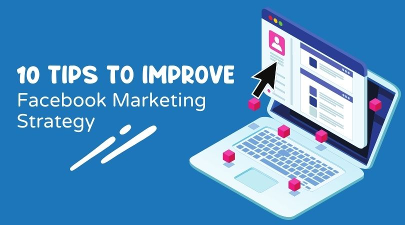 10 Tips to Improve Facebook Marketing Strategy