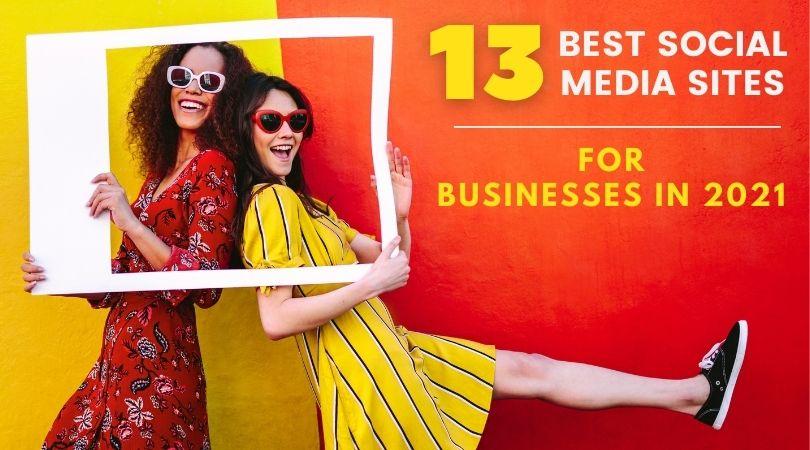 13 best Social Media Sites for Businesses in 2021