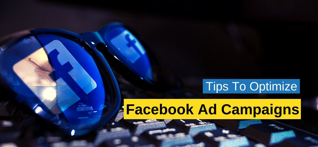 Tips To Optimize Facebook Ad Campaigns