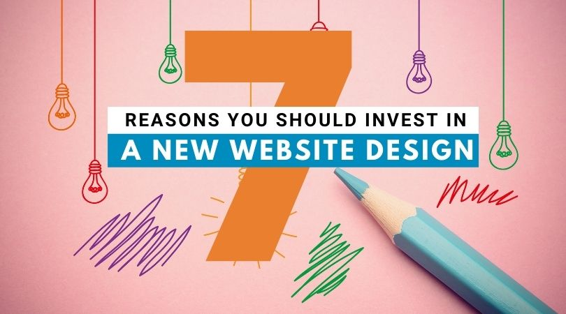 7 Reasons You Should Invest In A New Website Design