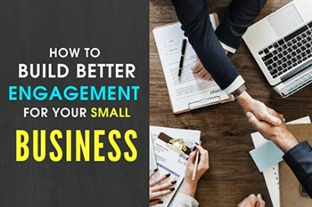 How To Build Better Engagement For Your Small Business