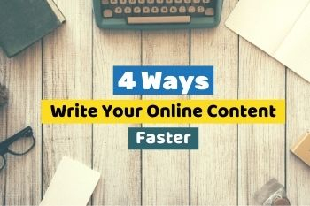 4 Ways To Write Your Online Content Faster