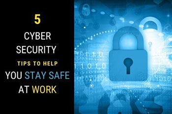 Cyber Security Tips To Help You Stay Safe At Work