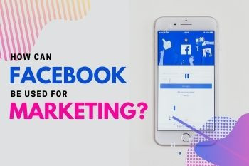 How Can Facebook Be Used For Marketing ?