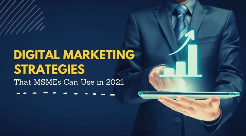 Digital Marketing Strategies That MSMEs Can Use in 2021