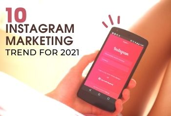 10 Instagram Marketing Trends For 2021