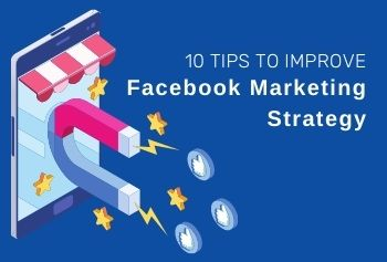 10 Tips To Improve The Facebook Marketing Strategy