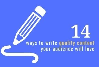 7 Ways To Write Quality Content Your Audience Will Love