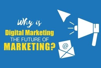 Why Is Digital Marketing The Future Of Marketing?