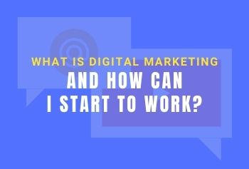 What Is Digital Marketing And How Can I Start To Work?