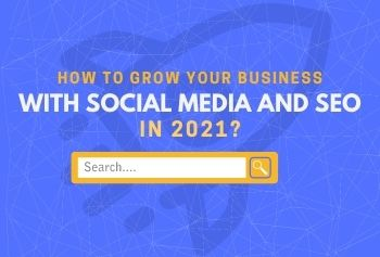 How To Grow Your Business With Social Media And SEO In 2021?