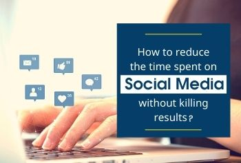 How To Reduce The Time Spent On Social Media Without Killing Results?