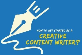 How To Get Started As A Creative Content Writer?