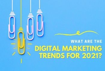 What Are The Digital Marketing Trends For 2021?