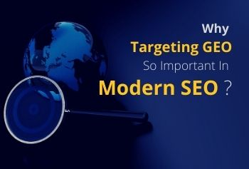 Why Targeting GEO So Important In Modern SEO?
