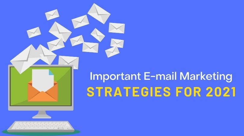 Important E-mail marketing strategies for 2021