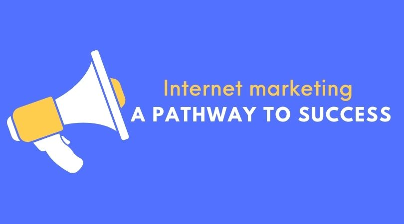 Internet marketing- A pathway to success
