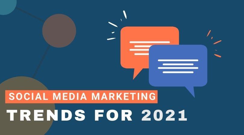 Social Media Marketing Trends for 2021