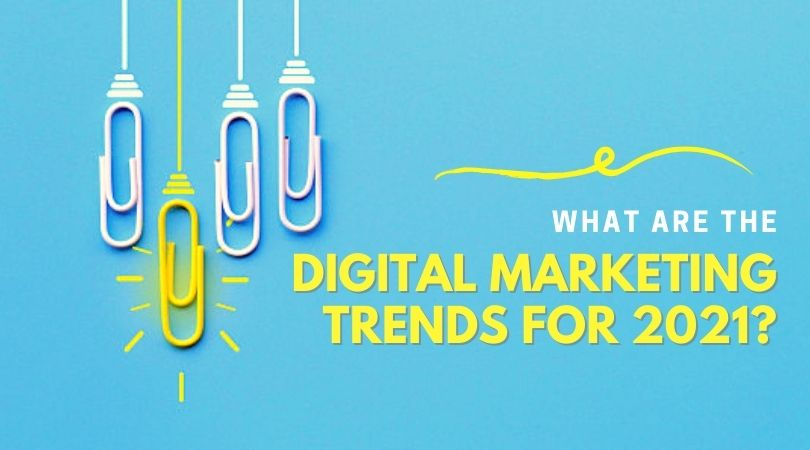 what are the digital marketing trends for 2021