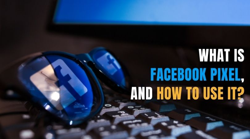 What is Facebook Pixel, and how to use it?