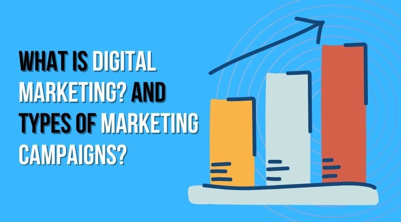 What is digital marketing and types of marketing campaigns?