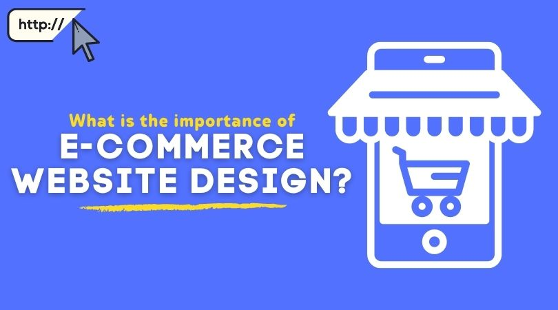 What is the importance of e-commerce website design?