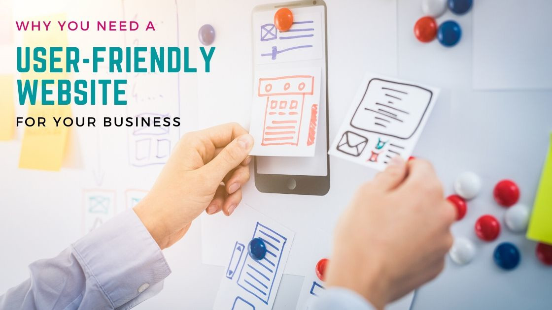 Why you need a user-friendly website for your business.
