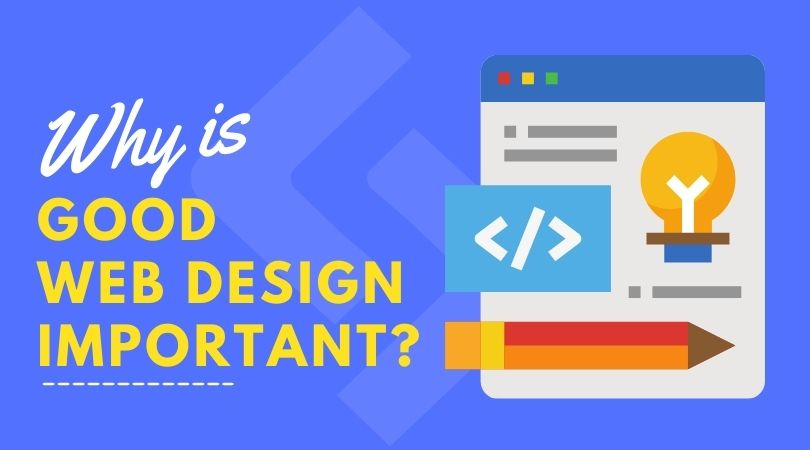 Why is good web design important?